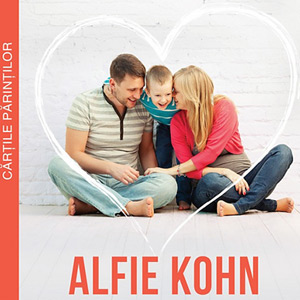 Parenting neconditionat o carte de Alfie Kohn
